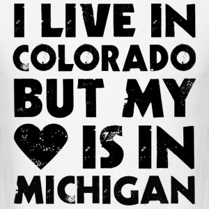 I LIVE IN COLORADO BUT MY HEART IS IN MICHIGAN T-Shirts - Men's T-Shirt
