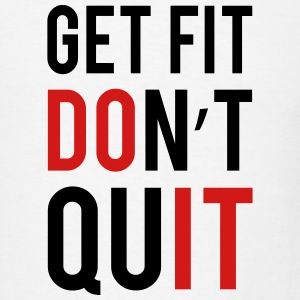 Get Fit Don't Quit T-Shirts - Men's T-Shirt