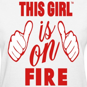 THIS GIRL IS ON FIRE - Women's T-Shirt
