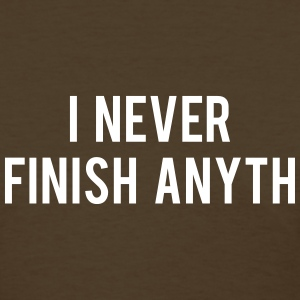 I Never Finish Anyth - Women's T-Shirt