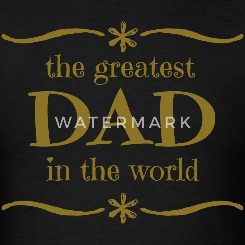 The Greatest Dad - Men's T-Shirt