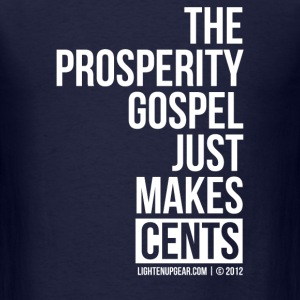 Prosperity Gospel - Men's T-Shirt