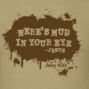 Mud In Your Eye - Men's T-Shirt