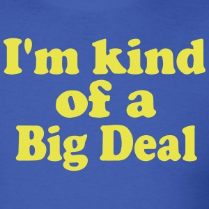 I'M KIND OF A BIG DEAL - Men's T-Shirt