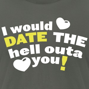 I would date the hell outa you! with love heart T-Shirts - Men's T-Shirt by American Apparel