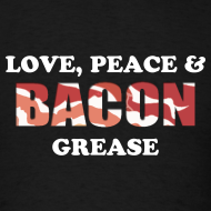 Design ~ Love, Peace & Bacon Grease Mens