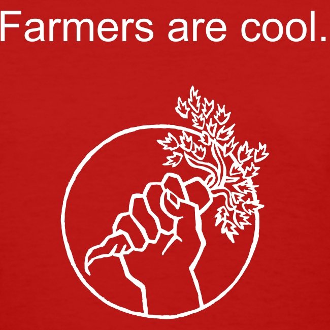 FARMERS ARE COOL. Ladies