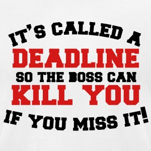 It's called a DEADLINE so the boss can KILL you if T-Shirts - Men's T-Shirt by American Apparel