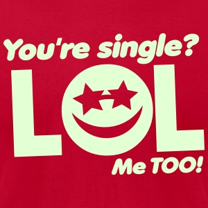 You're SINGLE LOL ME TOO! smiley face T-Shirts - Men's T-Shirt by American Apparel