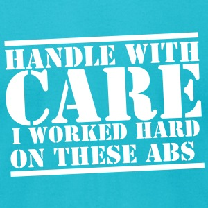 HANDLE with CARE I worked hard on these ABS! T-Shirts - Men's T-Shirt by American Apparel