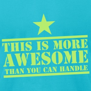 This is more AWESOME than you can handle with star T-Shirts - Men's T-Shirt by American Apparel