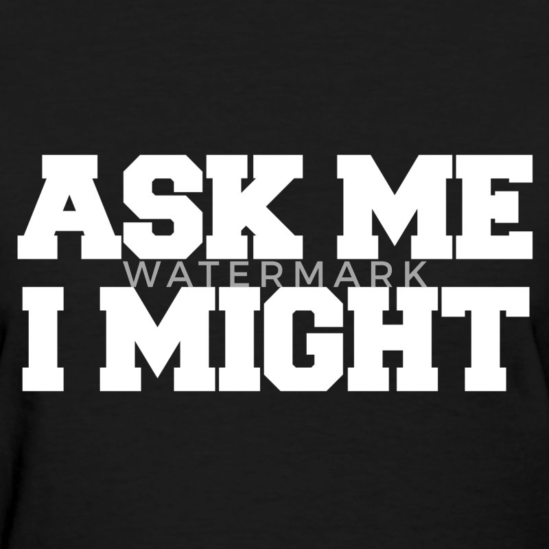 Ask me I might Women's T-Shirts - Women's T-Shirt