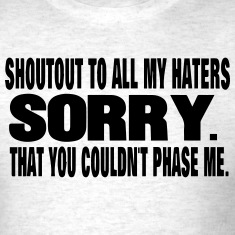 SHOUTOUT TO ALL MY HATERS T-Shirts