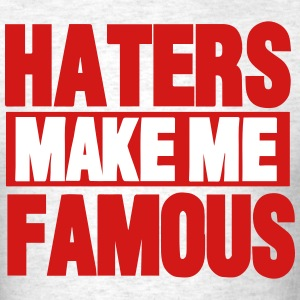 HATERS MAKE ME FAMOUS - Men's T-Shirt