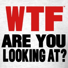WTF...Are You Looking At? T-Shirts