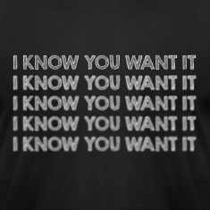 I know you want it (Blurred) T-Shirts