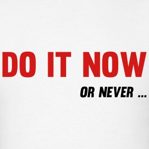 Do It Now Or never T-Shirts - Men's T-Shirt