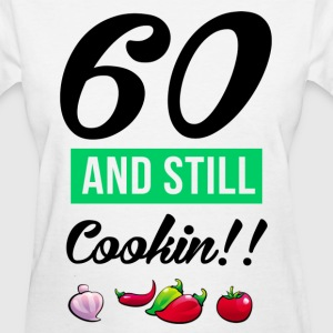 60 and still cooking - Women's T-Shirt