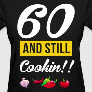 60 and still cookin - Women's T-Shirt