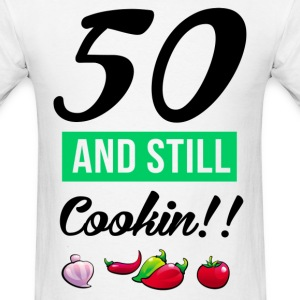 50 and still cooking - Men's T-Shirt