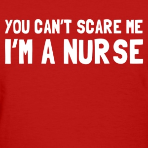 you cant scare me im a nurse - Women's T-Shirt