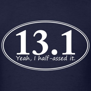 13.1 Half Marathon...Yeah, I half-assed it. - Men's T-Shirt