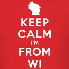 KEEP CALM I'M FROM WISCONSIN T-Shirts