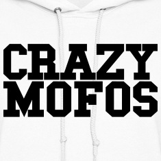 CRAZY MOFOS - SALE Hoodies