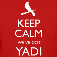 Design ~ Keep Calm We've Got Yadi - Womens Shirt