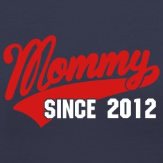 mommy since - your own text Women's T-Shirts