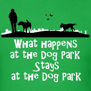 what happens at the dog park, stays at the dog par T-Shirts - Men's T-Shirt