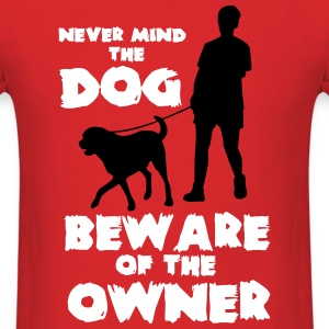 never mind the dog, beware ofthe owner T-Shirts - Men's T-Shirt