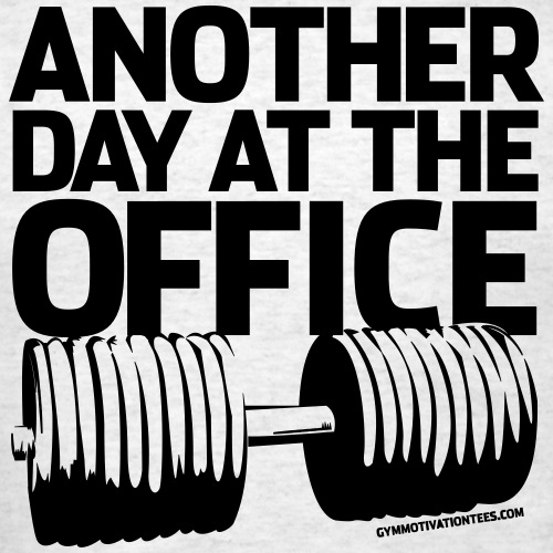 another day at the office Gym Motivation