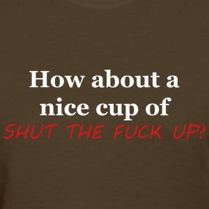 HOW ABOUT A NICE CUP OF STFU? Women's T-Shirts - Women's T-Shirt