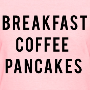 Breakfast coffee pancakes Women's T-Shirts - Women's T-Shirt