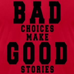 Bad Choices Make Good Stories T-Shirts - Men's T-Shirt by American Apparel