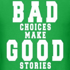 Bad Choices Make Good Stories T-Shirts - Men's T-Shirt