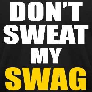 DON'T SWEAT MY SWAG T-Shirts - Men's T-Shirt by American Apparel