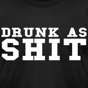 DRUNK AS SHIT T-Shirts - Men's T-Shirt by American Apparel
