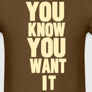 YOU KNOW YOU WANT IT T-Shirts - Men's T-Shirt