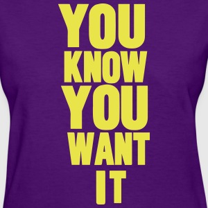 YOU KNOW YOU WANT IT Women's T-Shirts - Women's T-Shirt