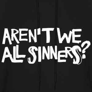 Aren't We All Sinners? Hoodies - Men's Hoodie