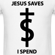 Design ~ Jesus Saves I Spend T-Shirts