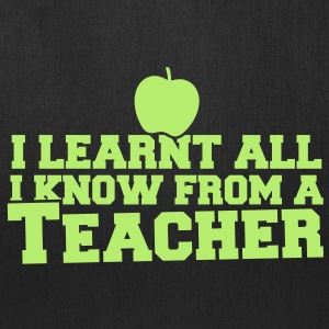 I LEARNT ALL I KNOW from a TEACHER! - Tote Bag