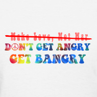 Design ~ DON'T GET ANGRY, GET BANGRY (Women's)
