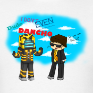 Design ~ I DON'T EVEN DANCHO! T-shirt
