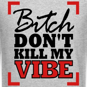 Bitch, dont kill my vibe Long Sleeve Shirts - Crewneck Sweatshirt