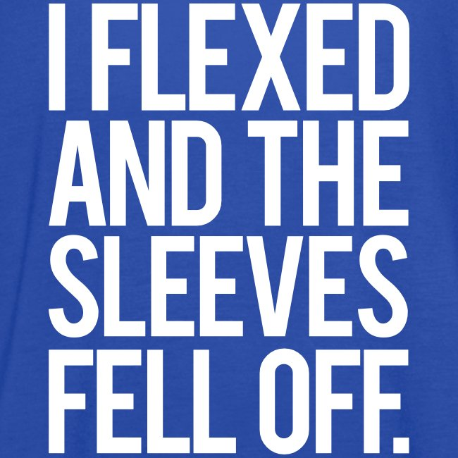 I flexed and the sleeves fell off   Womens flowy tank