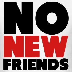 No New Friends Shirt T-Shirts