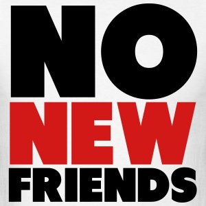 No New Friends Shirt T-Shirts - Men's T-Shirt